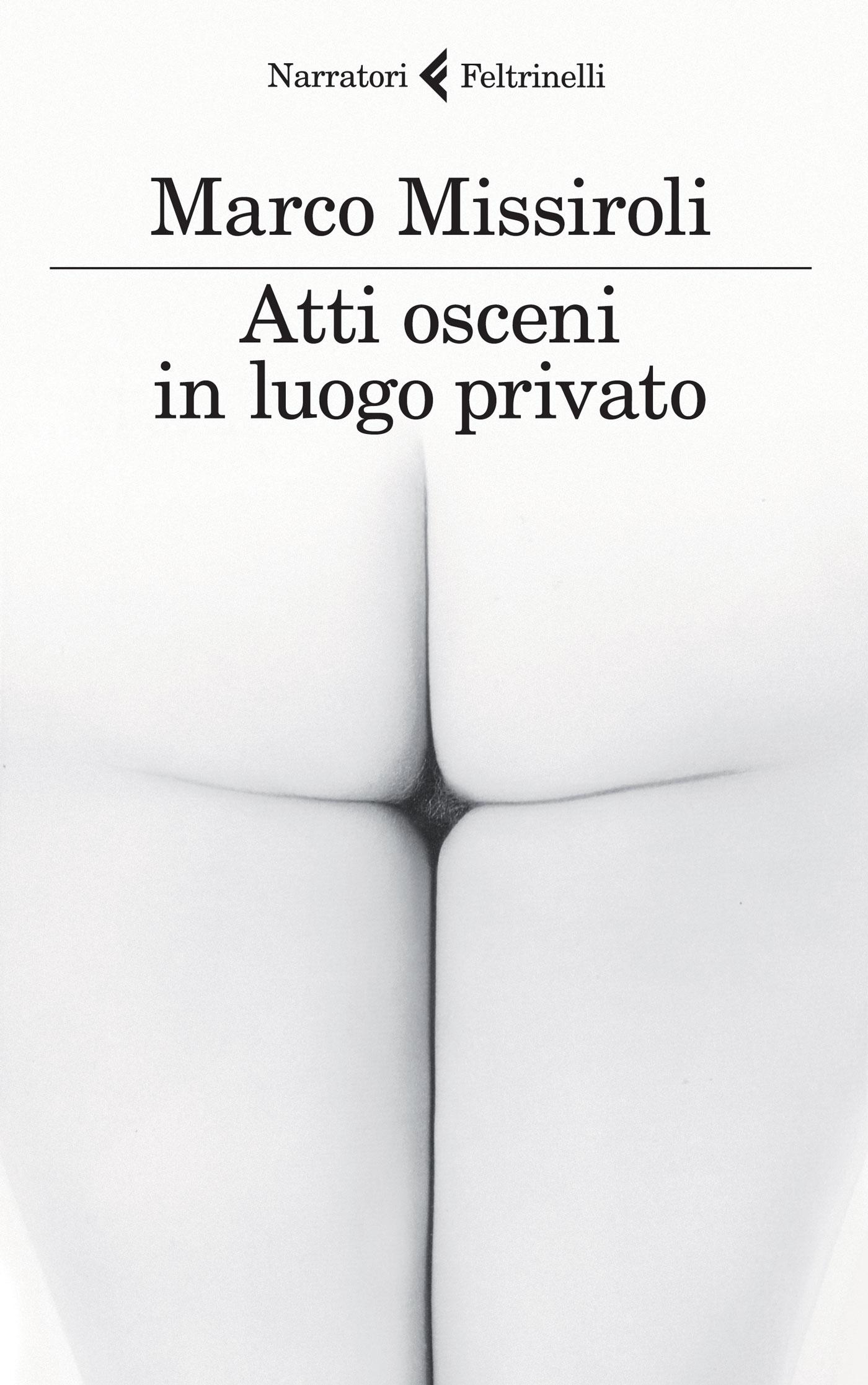 Libro Letto: Atti Osceni In Luogo Privato Di Marco Missiroli